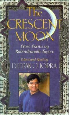 The Crescent Moon: Prose Poems  by  Rabindranath Tagore by Rabindranath Tagore