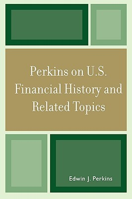 Perkins on U.S. Financial History and Related Topics  by  Edwin J. Perkins