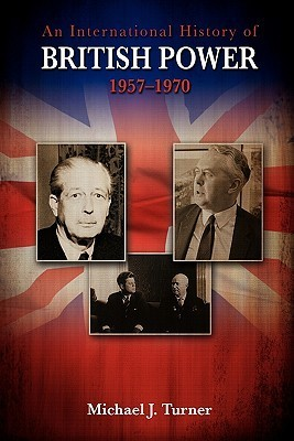 An International History of British Power, 1957-1970 Michael J. Turner