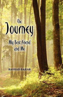The Journey: My Best Friend and Me  by  Rashad Bahar
