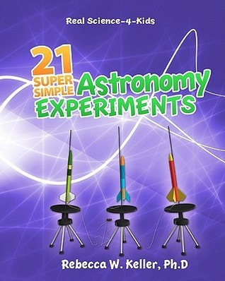 21 Super Simple Astronomy Experiments  by  Rebecca W. Keller