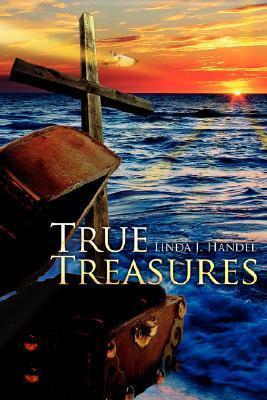 True Treasures Linda J. Handel