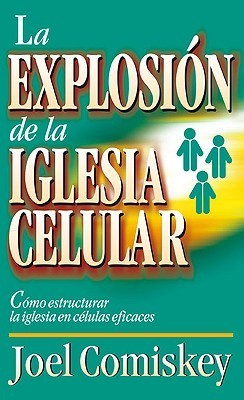 Explosión de la iglesia celular: Cómo estructurar la iglesia en células eficaces  by  Joel Comiskey