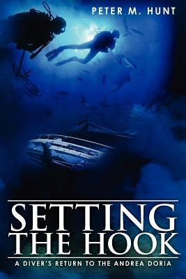 Setting the Hook: A Divers Return to the Andrea Doria Peter M. Hunt