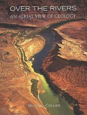 Over the Rivers: An Aerial View of Geology Michael    Collier