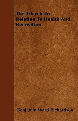 The Tricycle in Relation to Health and Recreation  by  Benjamin Ward Richardson