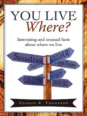 You Live Where?: Interesting and Unusual Facts about Where We Live George E. Thompson