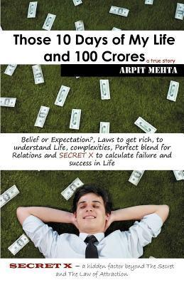 Those 10 Days of My Life and 100 Crores Arpit Mehta