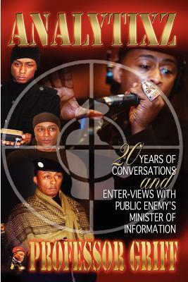 Analytixz 20 Years of Conversations and Enter- Views with Public Enemys Minister of Information Professor Griff Professor Griff