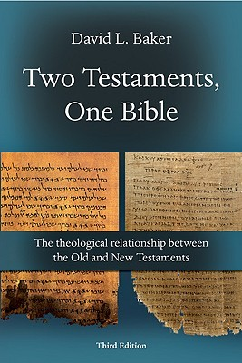 Two Testaments, One Bible: A Study Of Some Modern Solutions To The Theological Problem Of The Relationship Between The Old And New Testaments  by  David L. Baker
