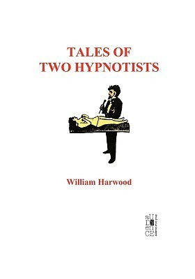 Tales of Two Hypnotists  by  William Harwood