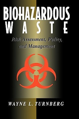 Biohazardous Waste: Risk Assessment, Policy, and Management  by  Wayne L. Turnberg