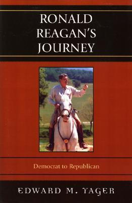 Ronald Reagans Journey: Democrat to Republican Edward Yager