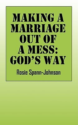 Making a Marriage Out of a Mess: Gods Way Rosie Spann Johnson