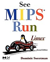 See MIPS Run: Linux (The Morgan Kaufmann Series in Computer Architecture and Design) Dominic Sweetman