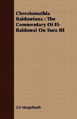 Chrestomathia Baidawiana: The Commentary of El-Baidawai on Sura III David Samuel Margoliouth