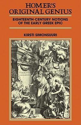 Homers Original Genius: Eighteenth-Century Notions of the Early Greek Epic (1688 1798) Kirsti Simonsuuri