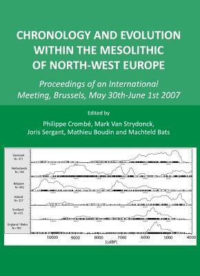 Chronology And Evolution Within The Mesolithic Of North West Europe: Proceedings Of An International Meeting, Brussels, May 30th June 1st 2007  by  Mark Van Strydonck