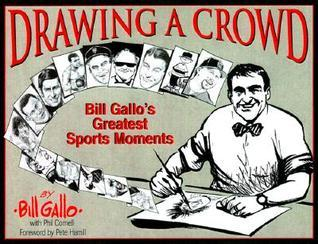 Drawing a Crowd: Bill Gallos Greatest Sports Moments  by  Bill Gallo