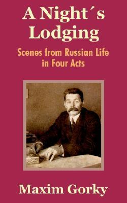 A Nights Lodging: Scenes from Russian Life in Four Acts  by  Maxim Gorky