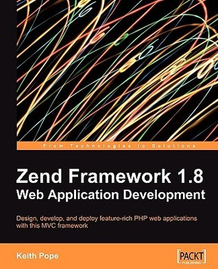 Zend Framework 1.8 Web Application Development  by  Keith Pope