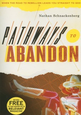 Pathways to Abandon: When the Road to Rebellion Leads You Straight to God Nathan Schnakenberg