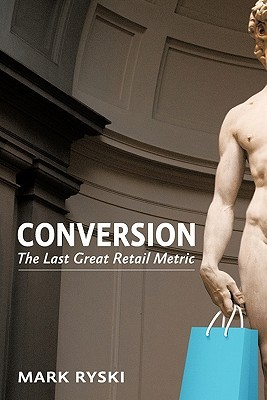 Conversion: The Last Great Retail Metric Mark Ryski