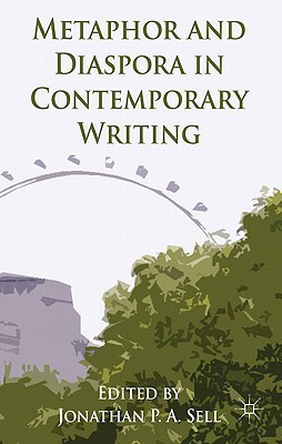 Metaphor and Diaspora in Contemporary Writing Jonathan P.A. Sell