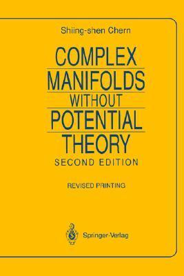 Complex Manifolds Without Potential Theory: With an Appendix on the Geometry of Characteristic Classes  by  Shiing-Shen Chern