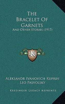 The Bracelet of Garnets: And Other Stories (1917) Aleksandr Kuprin