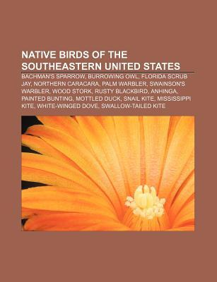Native Birds of the Southeastern United States: Bachmans Sparrow, Burrowing Owl, Florida Scrub Jay, Northern Caracara, Palm Warbler Source Wikipedia