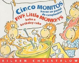 Cinco Monitos Hacen un Pastel de Cumpleanos / Five Little Monkeys Bake a Birthday Cake Eileen Christelow