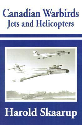 Canadian Warbirds Jets and Helicopters Harold A. Skaarup