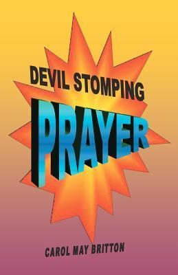 Devil Stomping Prayer: Defeat the Devil, Doubt and Deception with Powerful Devil Stomping Prayer Carol May Britton