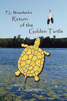 F. L. Wasselwicks Return of the Golden Turtle K.L. Malmquist