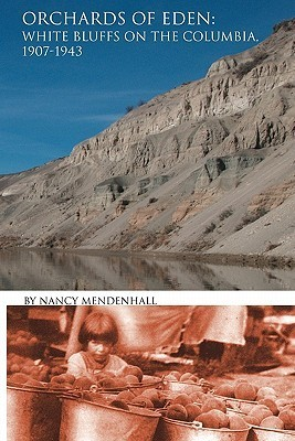 Orchards of Eden: White Bluffs on the Columbia 1907-1943  by  Nancy Danielson Mendenhall