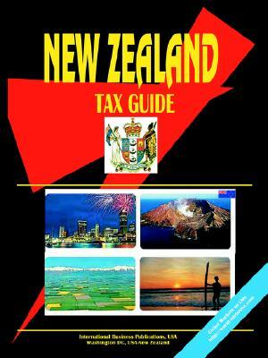 New Zealand Tax Guide  by  USA International Business Publications