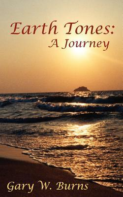 Earth Tones: A Journey  by  Gary W. Burns