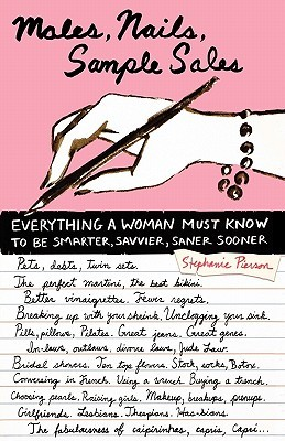 Males, Nails, Sample Sales: Everything a Woman Must Know to be Smarter, Savvier, Saner, Sooner  by  Stephanie Pierson