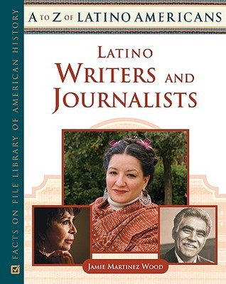 Latino Writers and Journalists  by  Jamie Martinez Wood