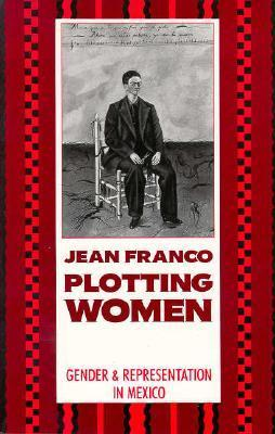 Plotting Women: Gender and Representation in Mexico Jean Franco