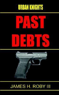 The Urban Knights: Past Debt  by  James H. Roby III