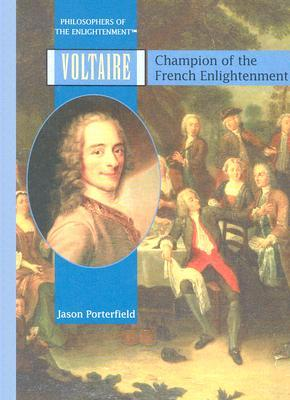 Voltaire: Champion of the French Enlightenment Jason Porterfield