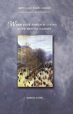 When Your Family Is Living with Mental Illness Marcia Lund