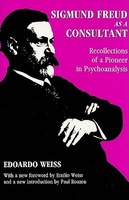 Sigmund Freud as a Consultant: Recollections of a Pioneer in Psychoanalysis Edoardo Weiss
