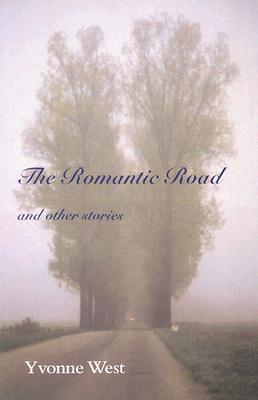 The Romantic Road and Other Stories Yvonne West