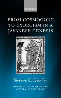From Cosmogony to Exorcism in a Javanese Genesis: The Spilt Seed  by  Stephen C. Headley