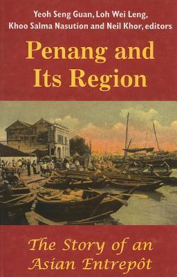 Penang and Its Region: The Story of an Asian Entrepot Yeoh Seng Guan