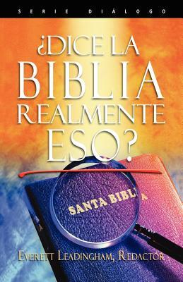 Dice La Biblia Realmente Eso?  by  Everett Leadingham