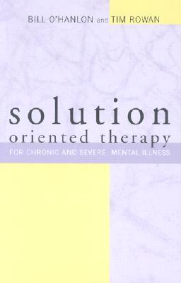 Solution-Oriented Therapy for Chronic and Severe Mental Illness Bill OHanlon